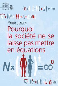 Couverture de l'ouvrage Pourquoi la société ne se laisse pas mettre en équations