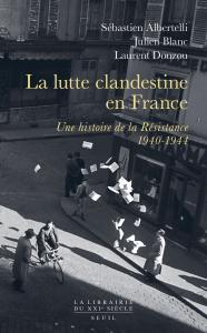 La Lutte clandestine en France. Une histoire de la Résistance