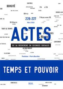 Actes de la recherche en sciences sociales, n° 226-227. Temps et pouvoir