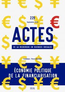 Actes de la recherche en sciences sociales, n° 229. Économie politique de la financiarisation