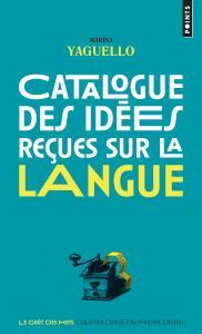 Couverture de l'ouvrage Catalogue des idées reçues sur la langue