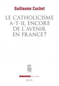 couverture Le Catholicisme a-t-il encore de l'aveni...