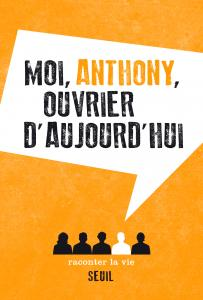 couverture Moi, Anthony, ouvrier d'aujourd'hui