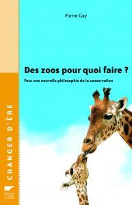 Des zoos pour quoi faire ?