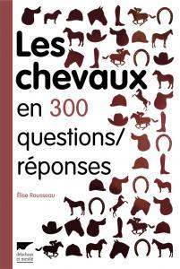 Les Chevaux en 300 questions/réponses
