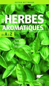 Les Herbes aromatiques de A à Z
