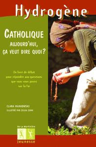Couverture de l'ouvrage Catholique aujourd'hui, ça veut dire quoi ?
