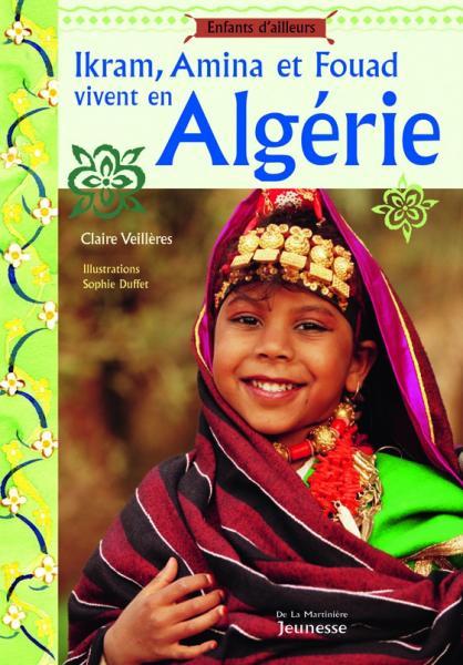 Couverture de l'ouvrage Ikram, Amina et Fouad vivent en Algérie