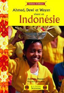 Couverture de l'ouvrage Ahmed, Dewi et Wayan vivent en Indonésie