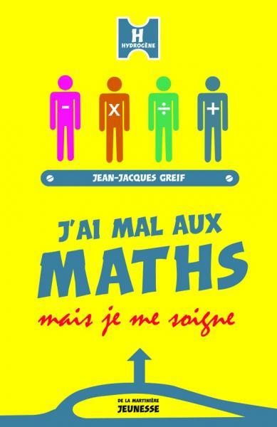 Couverture de l'ouvrage J'ai mal aux maths mais je me soigne