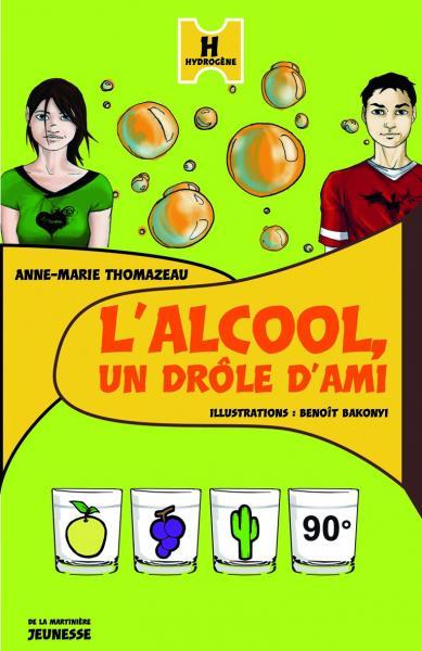 Couverture de l'ouvrage L'Alcool, un drole d'ami