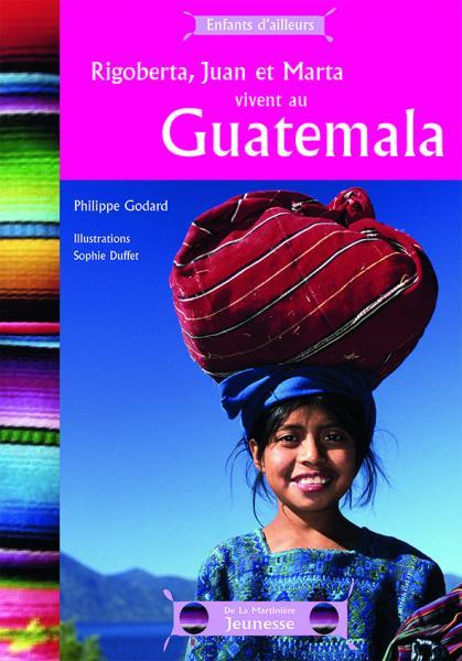 Couverture de l'ouvrage Rigoberta, Juan et Marta vivent au Guatemala