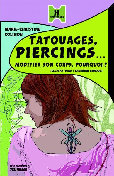 Couverture de l'ouvrage Tatouages, piercings... Modifier son corps, pourquoi ?