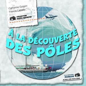 Couverture de l'ouvrage À la découverte des pôles