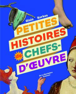 Couverture de l'ouvrage Petites histoires de chefs-d'oeuvre