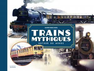 Couverture de l'ouvrage Trains mythiques autour du monde