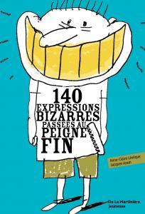 Couverture de l'ouvrage 140 expressions bizarres passées au peigne fin