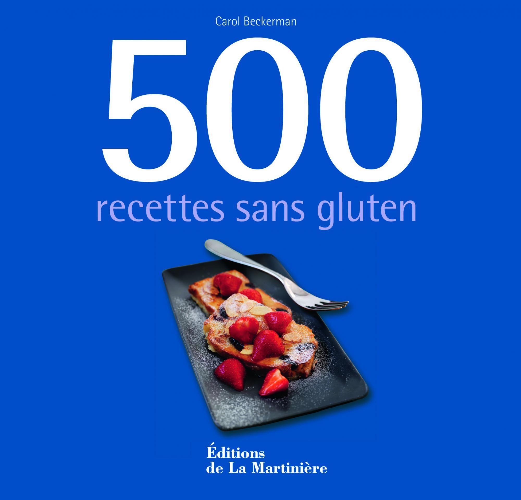 500 recettes sans gluten - carol beckerman | editions de la martinière