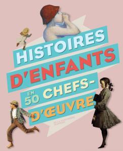 Couverture de l'ouvrage Histoires d'enfants en 50 chefs-d'oeuvre