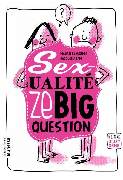 Couverture de l'ouvrage La Sexualité, ze big question