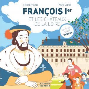 Couverture de l'ouvrage François Ier et les châteaux de la Loire
