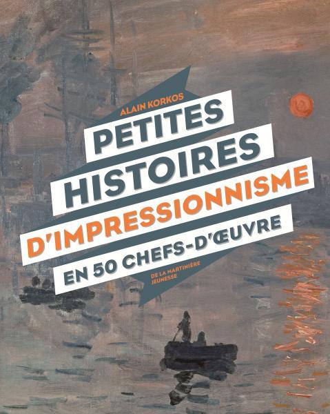 Couverture de l'ouvrage Petites histoires d'impressionnisme en 50 chefs-d'oeuvre