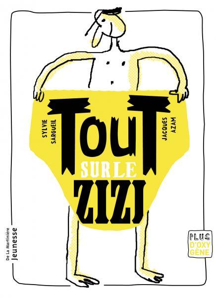 Couverture de l'ouvrage Tout sur le zizi