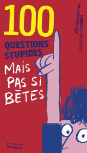 Couverture de l'ouvrage 100 questions stupides mais pas si bêtes