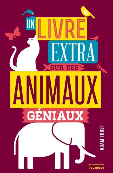 Couverture de l'ouvrage Un livre extra sur des animaux géniaux