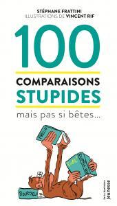 Couverture de l'ouvrage 100 comparaisons stupides mais pas si bêtes