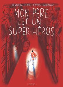 Couverture de l'ouvrage Mon père est un super-héros