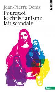 Couverture de l'ouvrage Pourquoi le christianisme fait scandale