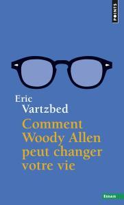 Couverture de l'ouvrage Comment Woody Allen peut changer votre vie
