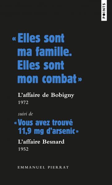« Elles sont ma famille. Elles sont mon combat » : l'affaire de Bobigny - 1972 Suivi de « Vous avez trouvé 11,9 mg d'arsenic » : l'affaire Besnard - 1952