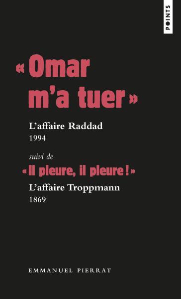 « Omar m'a tuer » : l'affaire Raddad, 1994 Suivi de « Il pleure, il pleure! » : l'affaire Troppmann, 1869