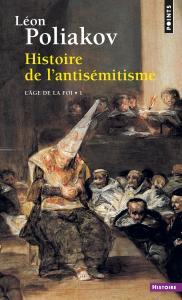 Histoire de l'antisémitisme. L'Age de la foi T1