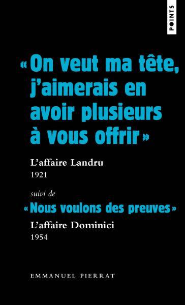 « On veut ma tête, j'aimerais en avoir plusieurs à vous offrir » : l'affaire Landru, 1921. Suivi de « Nous voulons des preuves » : l'affaire Dominici, 1954