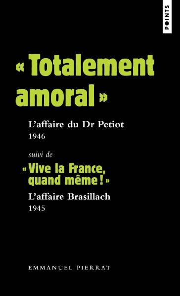 « Totalement amoral » : l'affaire du Dr Petiot – 1946. Suivi de « Vive la France, quand même! » : l'affaire Brasillach – 1945