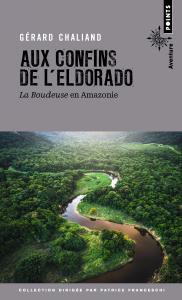Aux confins de l'Eldorado. La Boudeuse en Amazonie