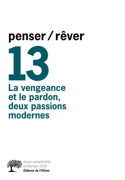 penser/rêver n°13 La Vengeance et le Pardon, deux passions modernes
