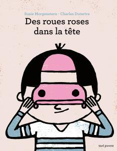 Couverture de l'ouvrage Des roues roses dans la tête
