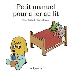Couverture de l'ouvrage Petit manuel pour aller au lit