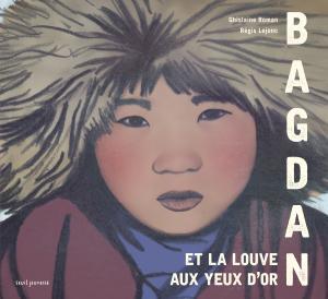 Couverture de l'ouvrage Bagdan et la louve aux yeux d'or