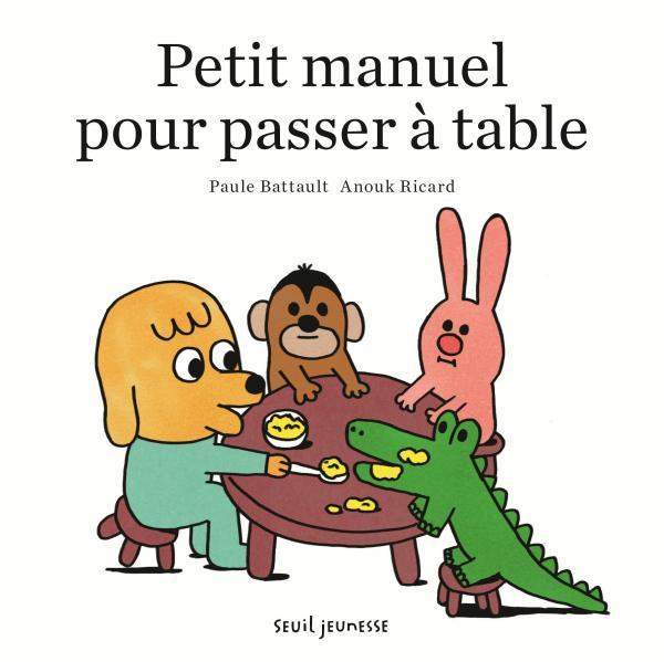 Couverture de l'ouvrage Petit manuel pour passer à table