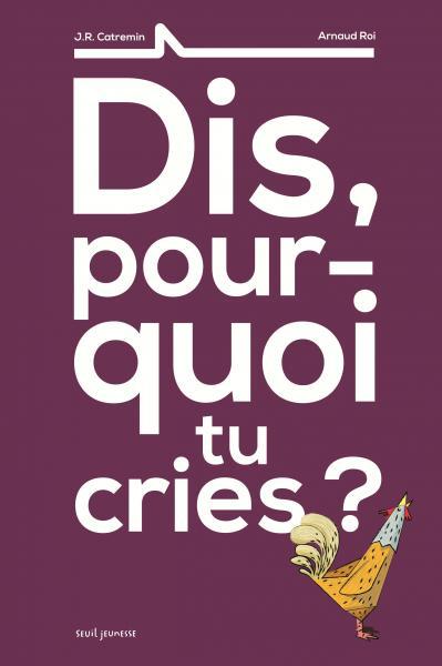 Couverture de l'ouvrage Dis, pourquoi tu cries ?