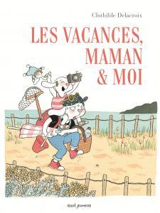 Couverture de l'ouvrage Les Vacances, maman et moi