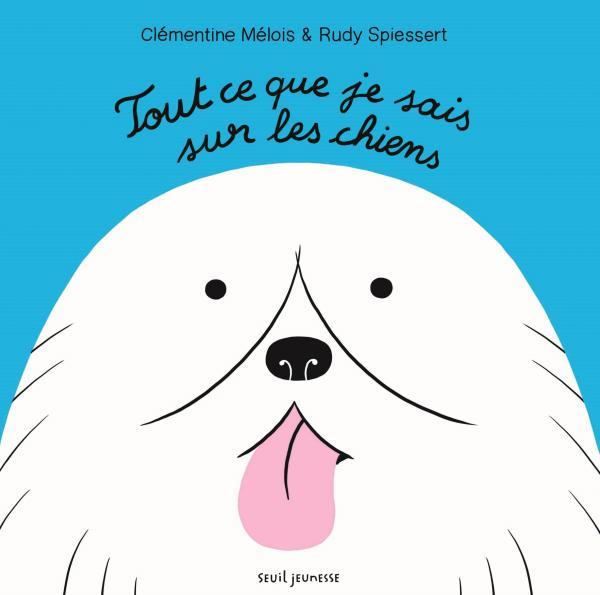 Couverture de l'ouvrage Tout ce que je sais sur les chiens