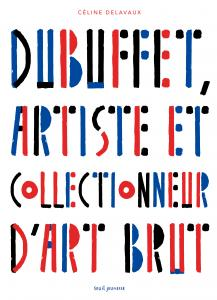 Couverture de l'ouvrage Dubuffet, artiste et collectionneur d'art brut