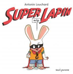 Couverture de l'ouvrage Super méga lapin
