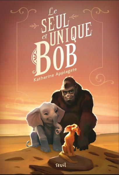 Couverture de l'ouvrage Le Seul et Unique Bob